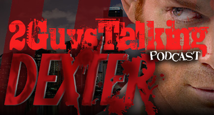 Dexter Fan? While You Watch Season 6, Don't Go Without Following the 2GuysTalking Dexter Podcast!