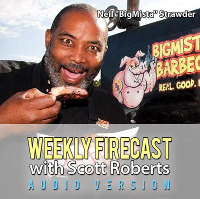 Weekly Firecast Podcast - Interview with Neil 'BigMista' Strawder of Bigmista's Barbecue