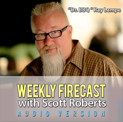 Weekly Firecast Podcast - Interview with Dr. BBQ Ray Lampe