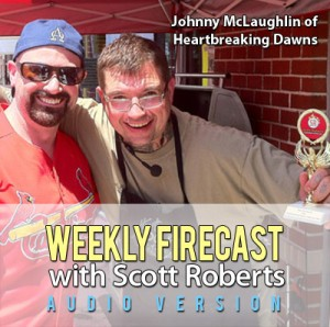 Weekly Firecast Podcast Episode #27 - Johnny McLaughlin of Heartbreaking Dawns Interview