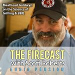 The Firecast Podcast Episode #57 – Meathead Goldwyn of AmazingRibs.com on the Science of Grilling and Barbecuing