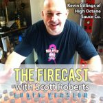 Firecast Podcast Episode #55 – Kevin Billings of High Octane Sauce Co, Plus Scott's Top 10 Favorite Hot Sauces
