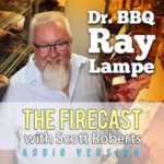 Firecast Podcast Episode #80 – Dr. BBQ Ray Lampe Returns to Chat Barbecue