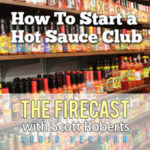 Firecast Podcast Episode #84 – Starting a Hot Sauce Club, Plus the Health Benefits of Chile Peppers