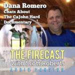 Firecast Podcast Episode #87 – Dana Romero on the CABOOM! CaJohn Hard Documentary