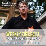 Weekly Firecast Episode #33 – Derrick Riches of BBQ.About.com Offers Grilling and BBQ Tips and Tricks