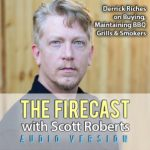 The Firecast Podcast Episode #58 – Derrick Riches on Buying, Maintaining and Cleaning Your BBQ Grill