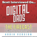 Firecast Podcast Special Edition – Scott Roberts' Appearance on the Digital Dads Podcast