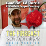 Firecast Podcast Episode #86 – Ed Currie of the Pucker Butt Pepper Company Interview, Plus American Hot Sauce Genres